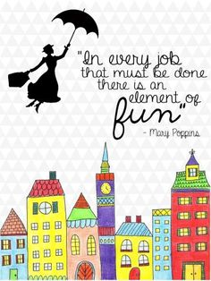 """Wise words from Disney Love this Mary Poppins quote for my office. """"In every job that must be done, there is an element of fun. Quotable Quotes, Motivational Quotes, Inspirational Quotes, Great Quotes, Quotes To Live By, Fun Work Quotes, Love My Job Quotes, Positive Work Quotes, Mary Poppins Quotes"""