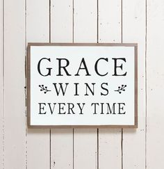 "This sign is such a sweet reminder that there's always a little more room for grace and features the phrase ""Grace Wins Every Time."" It was inspired by Christian musician Matthew West's song ""Grace Wi"