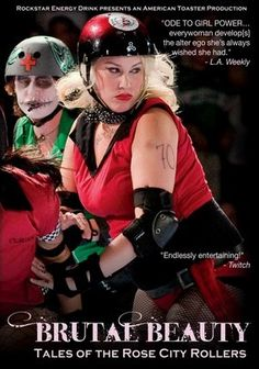 Brutal Beauty: Tales of the Rose City Rollers (2010)  In Portland, Ore., the Rose City Rollers operate a multiteam league of lady skaters, and the film crew spent more than year with the teams and their managers.