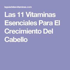 Las 11 Vitaminas Esenciales Para El Crecimiento Del Cabello