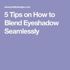 5 Tips on How to Blend Eyeshadow Seamlessly