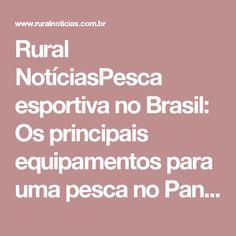 Rural NotíciasPesca esportiva no Brasil: Os principais equipamentos para uma pesca no Pantanal - Rural Notícias