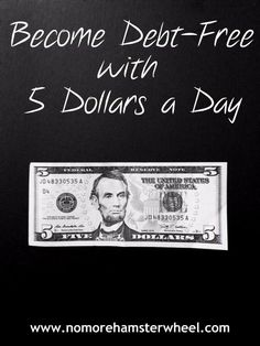 Become Debt-Free with 5 Dollars a Day!   http://www.nomorehamsterwheel.com/become-debt-free-5-dollars-day/