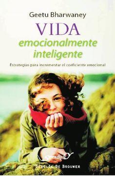 Bharwaney, Geetu. Vida emocionalmente inteligente: estrategias para incrementar el coeficiente emocional. 1ª ed. Bilbao: Editorial Desclée de Brouwer, 2010. ISBN 9781449232351. Disponible en: Libros electrónicos EBRARY.