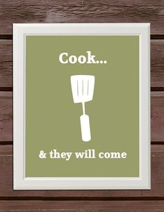 Cook... & they will come (cute for my kitchen!)