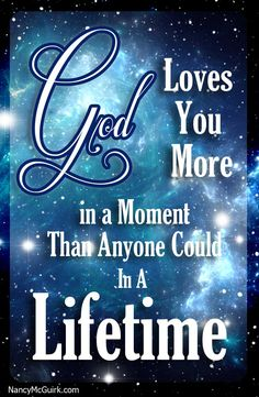 God Loves You More in a Moment than anyone could in a Lifetime - Unknown -  #Spiritual Inspirations  #NancyMcGuirk