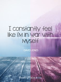 Quote on bipolar: I constantly feel like I'm in war with myself - David Jones. www.HealthyPlace.com