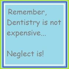 Remember, #dentistry is not expensive... Neglect is!