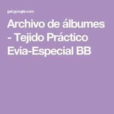 Archivo de álbumes - Tejido Práctico Evia-Especial BB