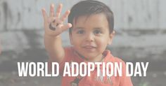 Save The Date: World Adoption Day | November 9th, 2014 The first ever worldwide celebration of adoption.