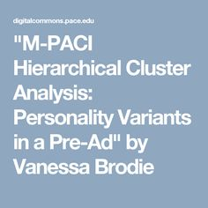 """""""M-PACI Hierarchical Cluster Analysis: Personality Variants in a Pre-Ad"""" by Vanessa Brodie"""