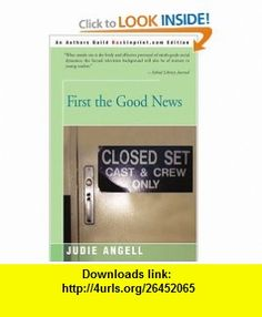 First the Good News (9780595158355) Judie Angell , ISBN-10: 0595158358  , ISBN-13: 978-0595158355 ,  , tutorials , pdf , ebook , torrent , downloads , rapidshare , filesonic , hotfile , megaupload , fileserve