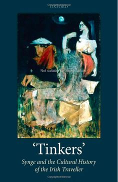 'Tinkers': Synge and the Cultural History of the Irish Traveller