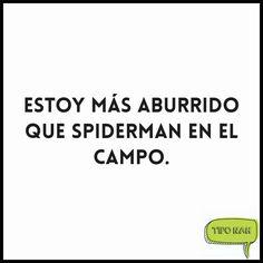 Estoy más aburrido que spiderman en el campo.  #chistes #genial
