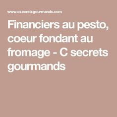 Financiers au pesto, coeur fondant au fromage - C secrets gourmands