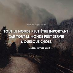 Tout le monde peut être important car tout le monde peut servir à quelque chose. — Martin Luther King #citation