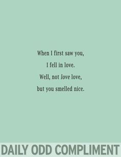 When I first saw you, I fell in love.  Well, not love love, but you smelled nice.
