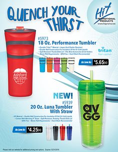 Quench your thirst with our imprinted tumblers!  #5973 - 18 Oz. Performance Tumbler Imprinted as low as $5.65(c)  #5939 - 20 Oz. Luna Tumbler With Straw Imprinted as low as $4.25(c)