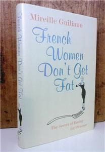 MAY 6 2012 Mireille Guiliano, French Women Dont Get Fat. The Secret of Eating for Pleasure  Signed by author, Chatto & Windus, 2005  The secret to healthy eating, according to Mireille Guiliano who signed this copy, is not guilt or deprivation but learning to get the most from what you most enjoy. Today is International No Diet Day, a day of acceptance of the diversity of size and type of bodies.   £37.95