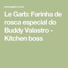 Le Garb: Farinha de rosca especial do Buddy Valastro - Kitchen boss Buddy Valastro, Kitchen Boss, Math, Casual, Chocolates, Simple Recipes, You Are Special, Okra, Cakes