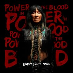 Buffy Sainte-Marie's highly anticipated brand new album Power in the Blood is available in stores now!