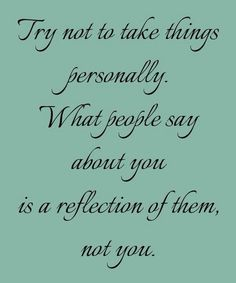 Try not to take things personally..
