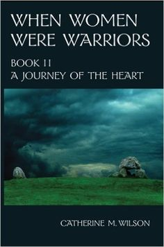 When Women Were Warriors Book II: A Journey of the Heart - Kindle edition by Catherine M. Wilson. Literature & Fiction Kindle eBooks @ Amazon.com.