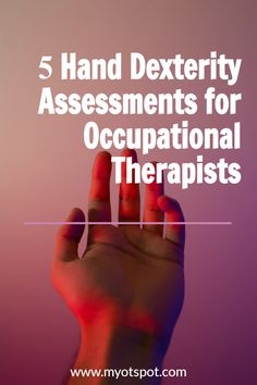 If you're an OT practitioner new to working with hands, be sure to check out these 5 hand dexterity assessments to use in your practice! #handtherapy #occupationaltherapy #outpatientot