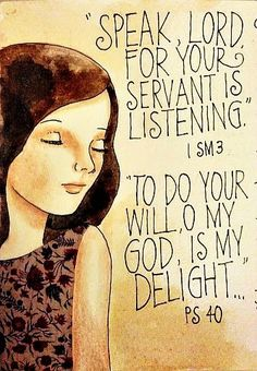 """Speak, Lord, for your servant is listening."" - 1 Samuel 3  ""To do your will, O my God, is my delight."" - Psalms 40, artwork from peggy aplSEEDS"
