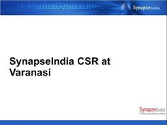 Watch this presentation about CSR activities by SynapseIndia: http://www.authorstream.com/Presentation/SynapseIndia-2753740-synapseindia-csr-varanasi/