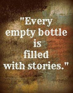 """Every empty bottle is filled with stories"" -- Save some of your favorite bottles or bottles from memorable nights."