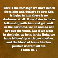 1 John This is the message we have heard from him and declare to you: God is light; If we claim to have fellowship with him and yet walk in the darkness, we lie and do not Prayer Quotes, Faith Quotes, Bible Quotes, Gods Princess, Rick Warren, Prayer Journals, Biblical Inspiration, Butter Pie, Laundry Hacks
