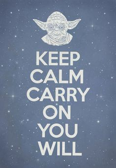 Keep Calm and Carry On You Will - 25 #StarWars Memes #Yoda