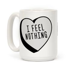 "You're not a morning person, you feel nothing till you've been caffeinated. This sassy apathetic coffee mug features ""I Feel Nothing"" in a valentine candy conversation heart. Great for when you want to share your apathy, single status, sassy, sarcastic, asexual, misanthropic awkwardness with the world!"