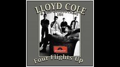 Lloyd Cole & The Commotions - Four Flights Up Sounds Great, My Music, The Creator, It Cast, Foreign Language, Album, Songs, Royals, Song Books