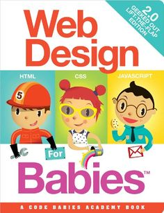 Web Design for Babies 2.0: Geeked Out Lift-the-Flap Edition:Amazon:Books