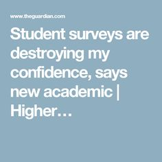 Student surveys are destroying my confidence, says new academic | Higher…