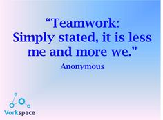 Teamwork: Simply stated, it is less ME and more WE