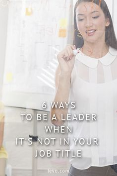 Best ways to be a leader when its not in your job title.  www.levo.com