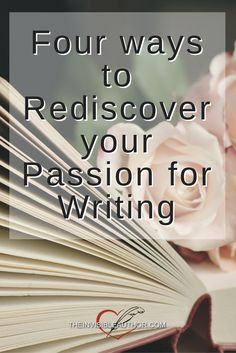 Four ways to Rediscover your Passion for Writing. Writing advice and motivation.