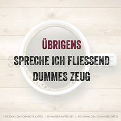 Übrigens spreche ich fliessend dummes Zeug Sarcasm Humor, Jokes Quotes, Happy Thoughts, True Words, Funny Moments, Funny Cute, Laugh Out Loud, Best Quotes, Quotations