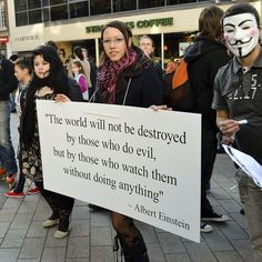 """""""The world will not be destroyed by those who do evil, but by those who watch them without doing anything""""  #starbucks #occupy"""
