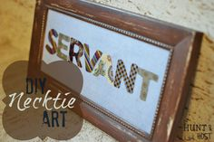 One Word – DIY Necktie Art. Use men's ties to create one of a kind beautiful art work. So cute for one word, a name or baby gift! www.huntandhost.com