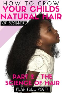How to grow kid's natural hair for beginners - PART 2 The Science of Black Hair