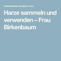 Harze sammeln und verwenden – Frau Birkenbaum