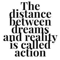 The distance between dreams and reality is called action. quotes quotes about love quotes for teens quotes god quotes motivation Good Life Quotes, Success Quotes, Great Quotes, Quotes To Live By, Life Change Quotes, Quote Life, Motivational Quotes For Depression, Motivational Words, Positive Quotes