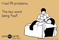 "I had 99 problems. The key word being ""had""."