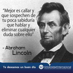 """""""Mejor es callar y que sospechen de tu poca sabiduría que hablar y eliminar cualquier duda sobre ello"""" - Abrham Lincoln"""