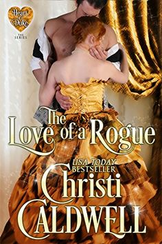 The Love of a Rogue: (The Heart of a Duke--Book 3) (The Heart of a Duke Series) by Christi Caldwell