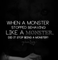 'I wonder...... Wasn't it just a 'monster', because everyone said, it was one? Then, if it stopped behaving like one, they could befriend him or not trust him and avoid him.... right?' -Kazaya
